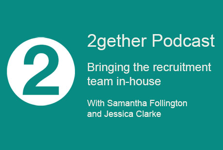 2gether Podcast: Bringing the recruitment team in-house